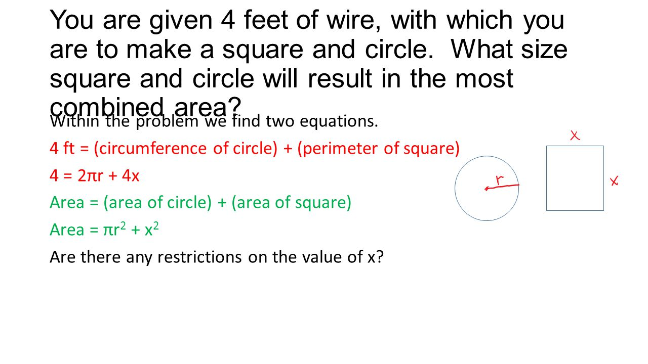 You are given 4 feet of wire, with which you are to make a square and circle. What size square and circle will result in the most combined area