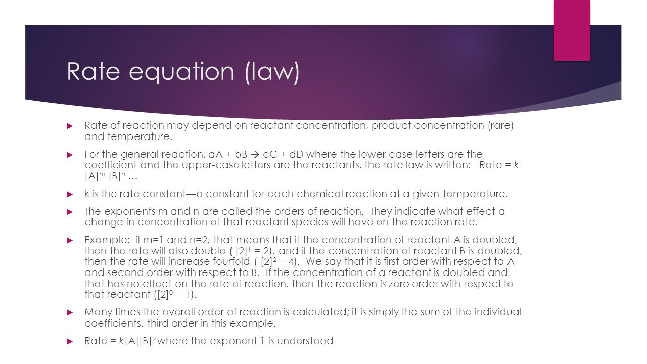 Rate equation (law) Rate of reaction may depend on reactant concentration, product concentration (rare) and temperature.