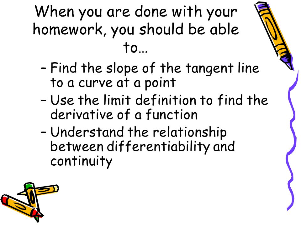 When you are done with your homework, you should be able to…