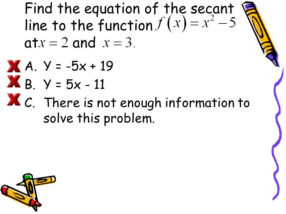 Find the equation of the secant line to the function at and