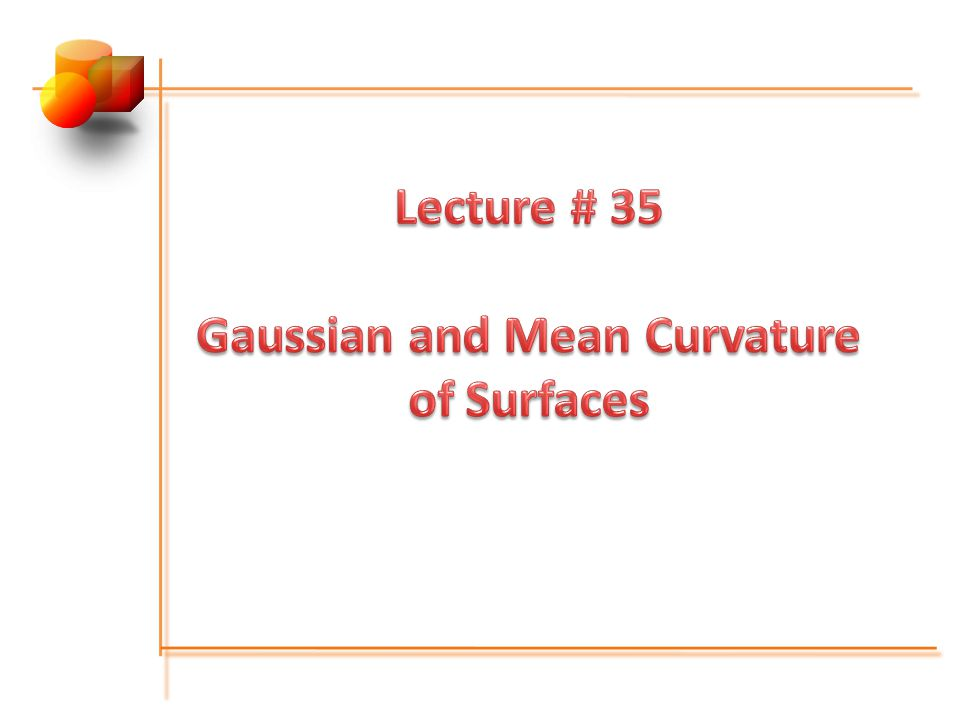 Lecture # 35 Gaussian and Mean Curvature of Surfaces