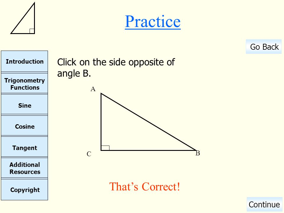 Practice Click on the side opposite of angle B. C B A That's Correct!