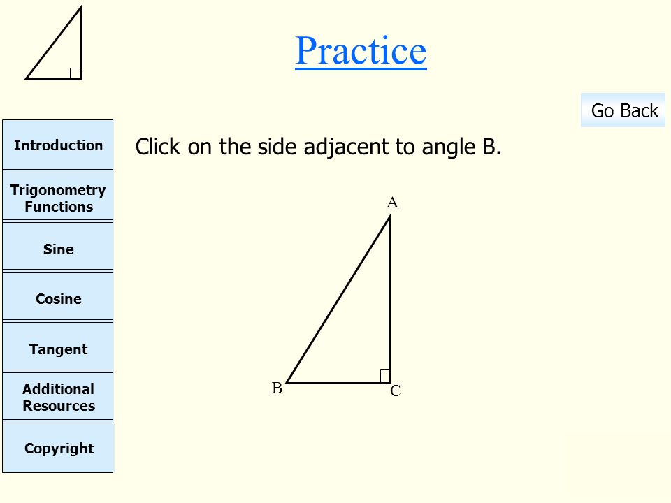 Practice Click on the side adjacent to angle B. C B A