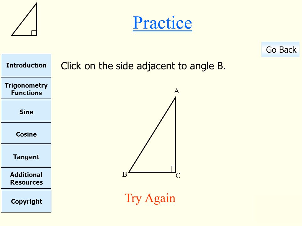 Practice Click on the side adjacent to angle B. C B A Try Again