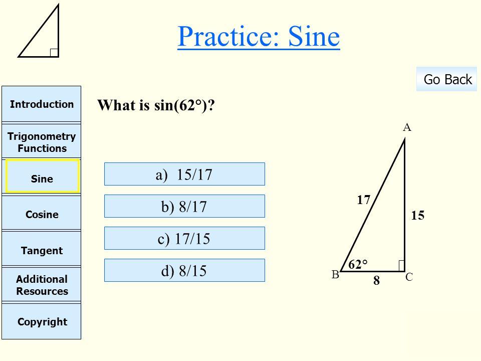Practice: Sine What is sin(62°) a) 15/17 b) 8/17 c) 17/15 d) 8/15 17