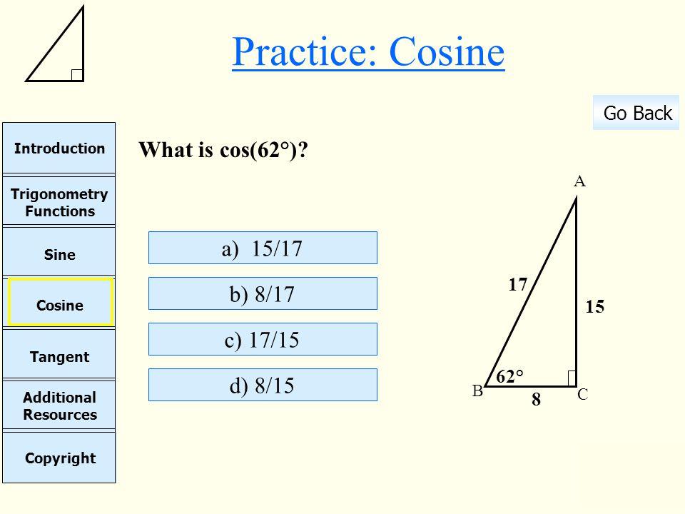 Practice: Cosine What is cos(62°) a) 15/17 b) 8/17 c) 17/15 d) 8/15