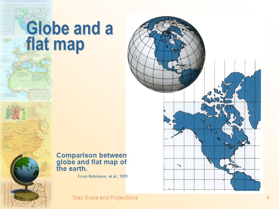 Globe and a flat map Comparison between globe and flat map of the earth. From Robinson, et al., 1995.