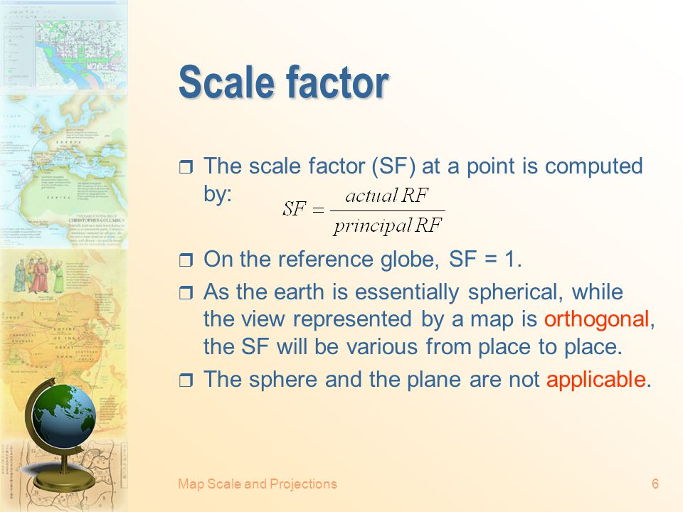 Scale factor The scale factor (SF) at a point is computed by:
