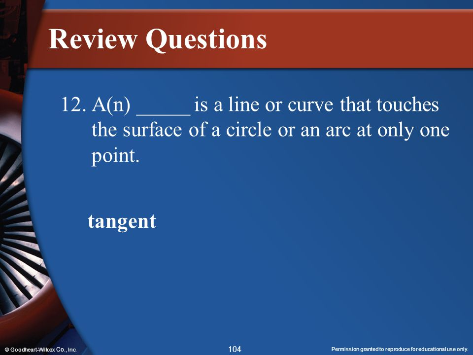 Review Questions 12. A(n) _____ is a line or curve that touches the surface of a circle or an arc at only one point.