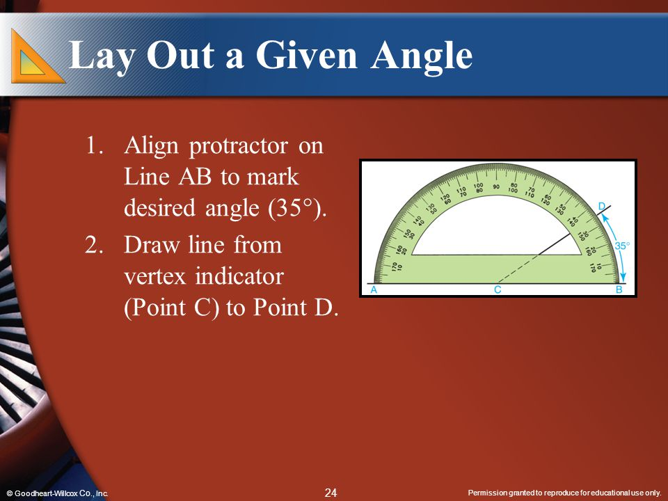 Lay Out a Given Angle Align protractor on Line AB to mark desired angle (35). Draw line from vertex indicator (Point C) to Point D.