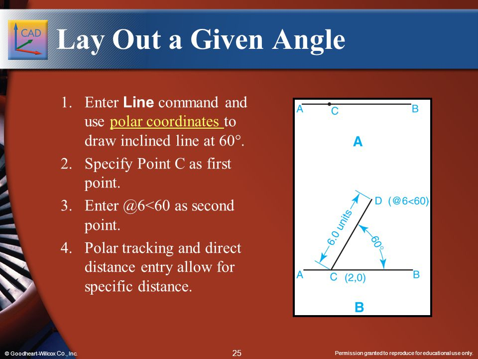 Lay Out a Given Angle Enter Line command and use polar coordinates to draw inclined line at 60. Specify Point C as first point.