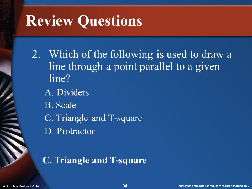Review Questions 2. Which of the following is used to draw a line through a point parallel to a given line