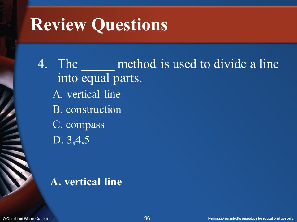 Review Questions 4. The _____ method is used to divide a line into equal parts. A. vertical line. B. construction.