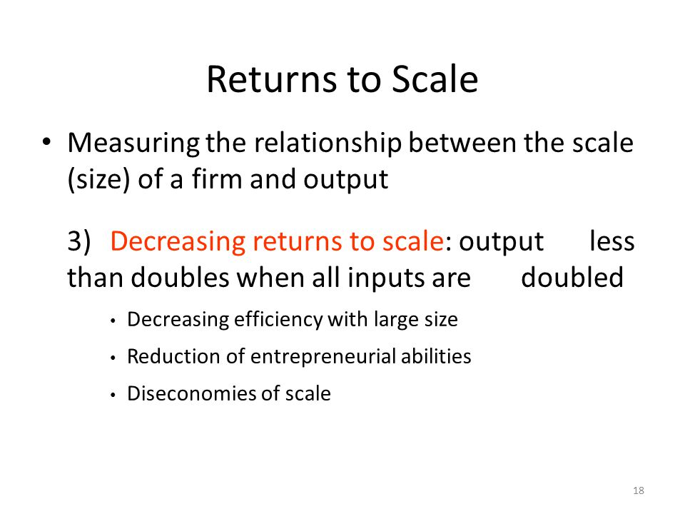 Returns to Scale Measuring the relationship between the scale (size) of a firm and output.