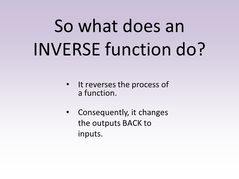 So what does an INVERSE function do