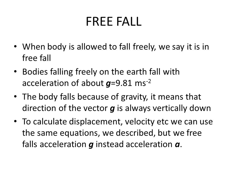 FREE FALL When body is allowed to fall freely, we say it is in free fall.