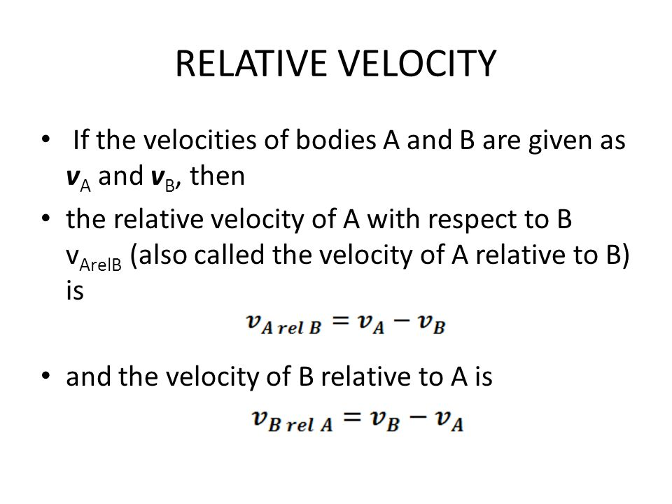 RELATIVE VELOCITY If the velocities of bodies A and B are given as vA and vB, then.