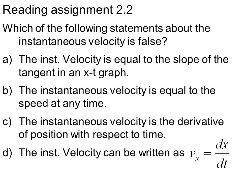 Reading assignment 2.2 Which of the following statements about the instantaneous velocity is false