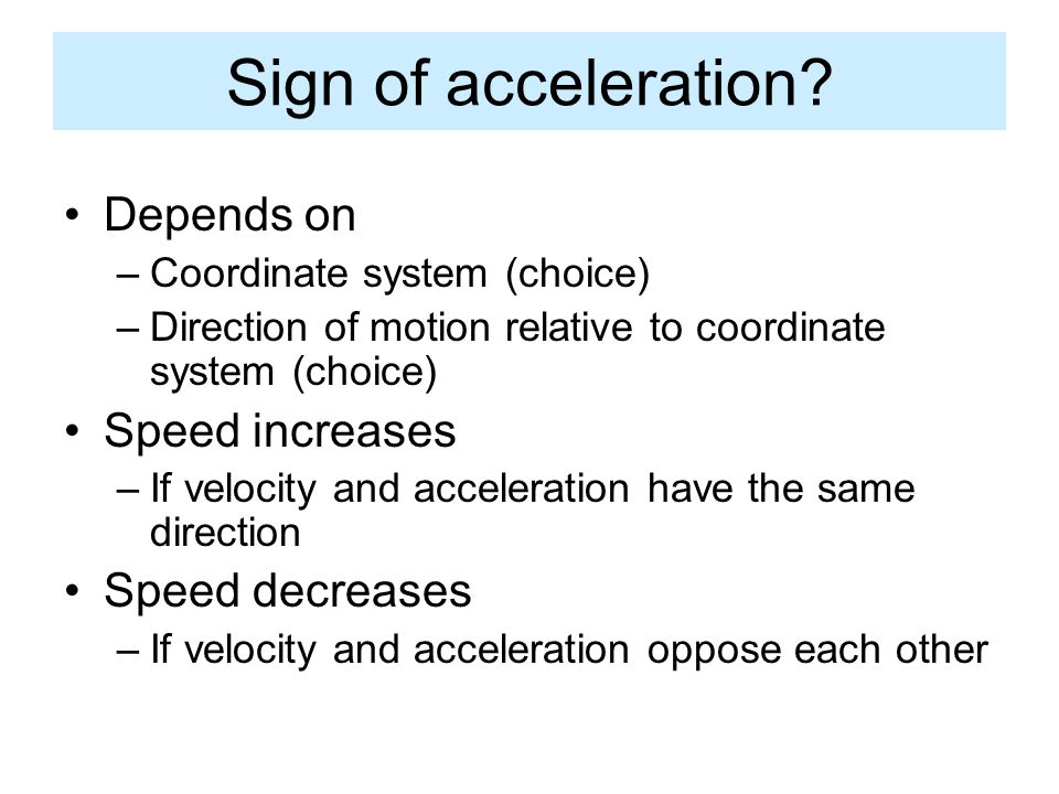 Sign of acceleration Depends on Speed increases Speed decreases
