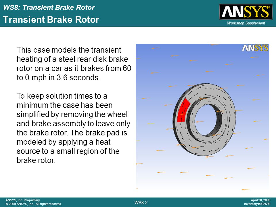Transient Brake Rotor This case models the transient heating of a steel rear disk brake rotor on a car as it brakes from 60 to 0 mph in 3.6 seconds.