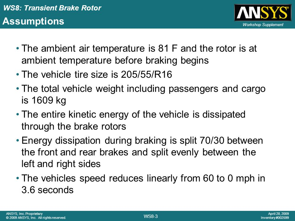 Assumptions The ambient air temperature is 81 F and the rotor is at ambient temperature before braking begins.