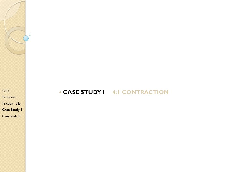 • Case study I 4:1 contraction