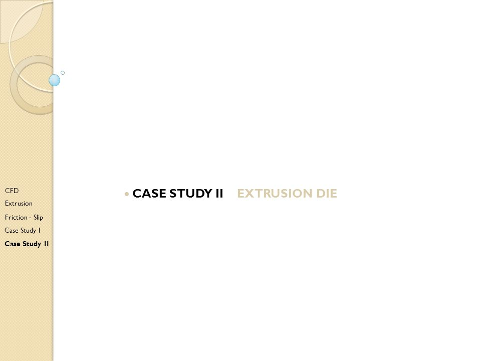 • Case study II extrusion die