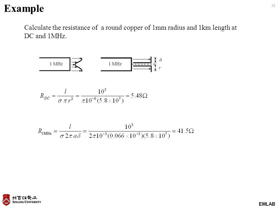 Example Calculate the resistance of a round copper of 1mm radius and 1km length at DC and 1MHz.