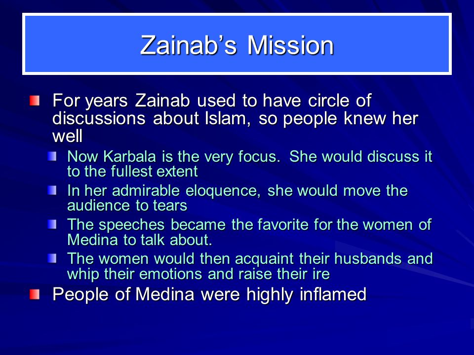 Zainab's Mission For years Zainab used to have circle of discussions about Islam, so people knew her well.