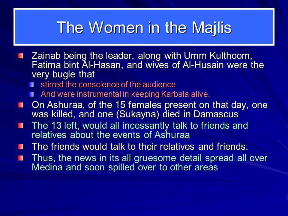 The Women in the Majlis Zainab being the leader, along with Umm Kulthoom, Fatima bint Al-Hasan, and wives of Al-Husain were the very bugle that.