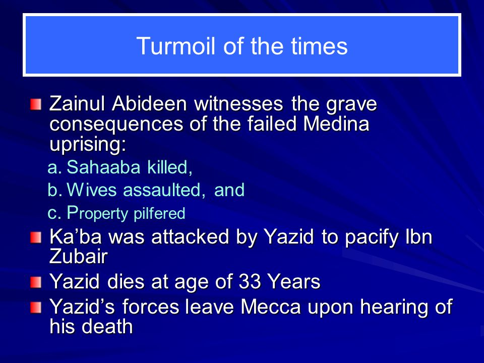 Turmoil of the times Zainul Abideen witnesses the grave consequences of the failed Medina uprising: