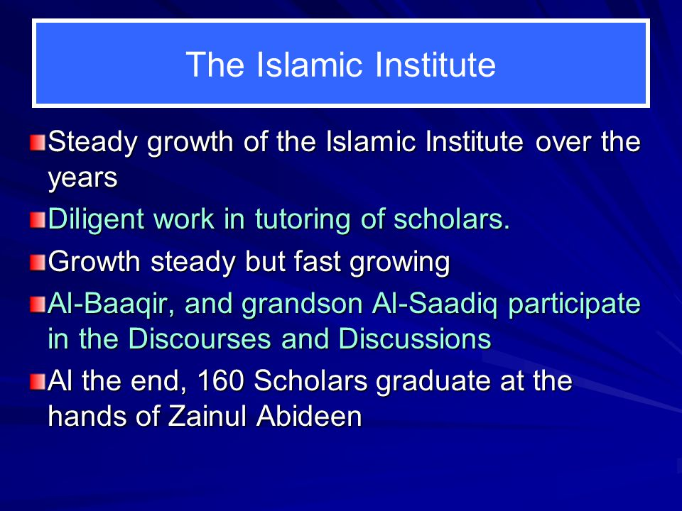 The Islamic Institute Steady growth of the Islamic Institute over the years. Diligent work in tutoring of scholars.
