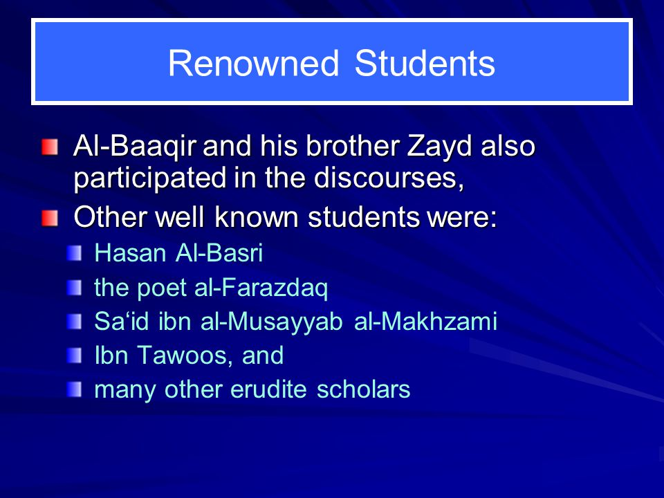Renowned Students Al‑Baaqir and his brother Zayd also participated in the discourses, Other well known students were: