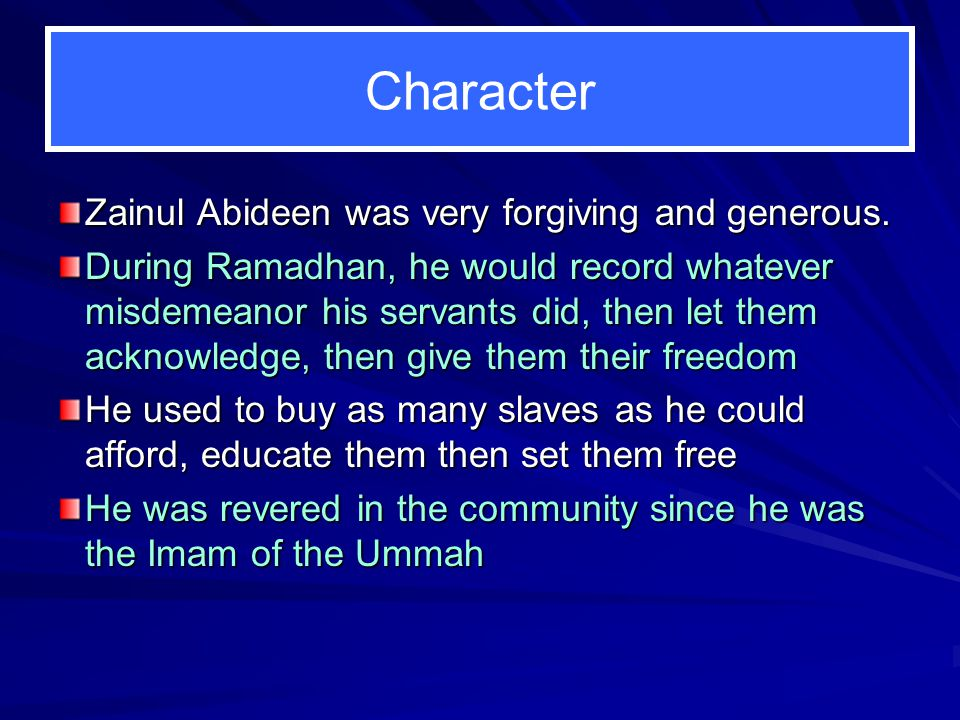 Character Zainul Abideen was very forgiving and generous.