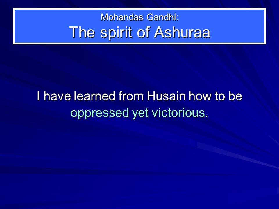 Mohandas Gandhi: The spirit of Ashuraa