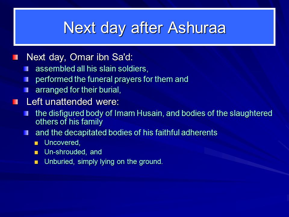 Next day after Ashuraa Next day, Omar ibn Sa d: Left unattended were: