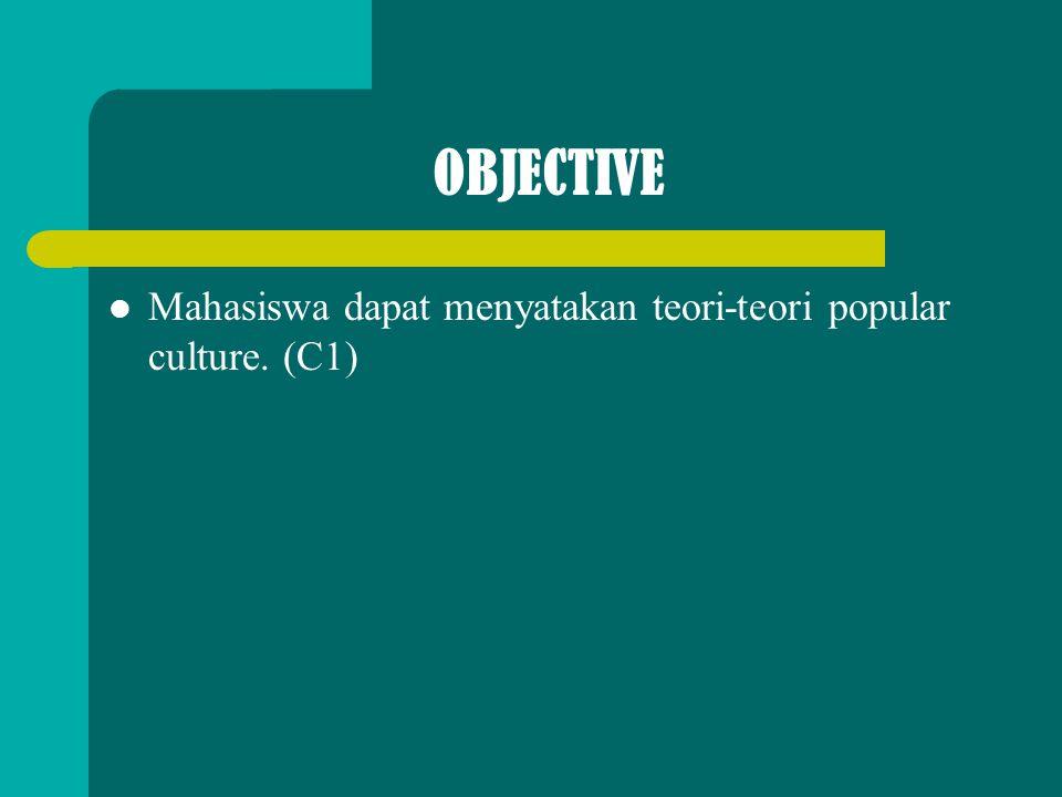 OBJECTIVE Mahasiswa dapat menyatakan teori-teori popular culture. (C1)