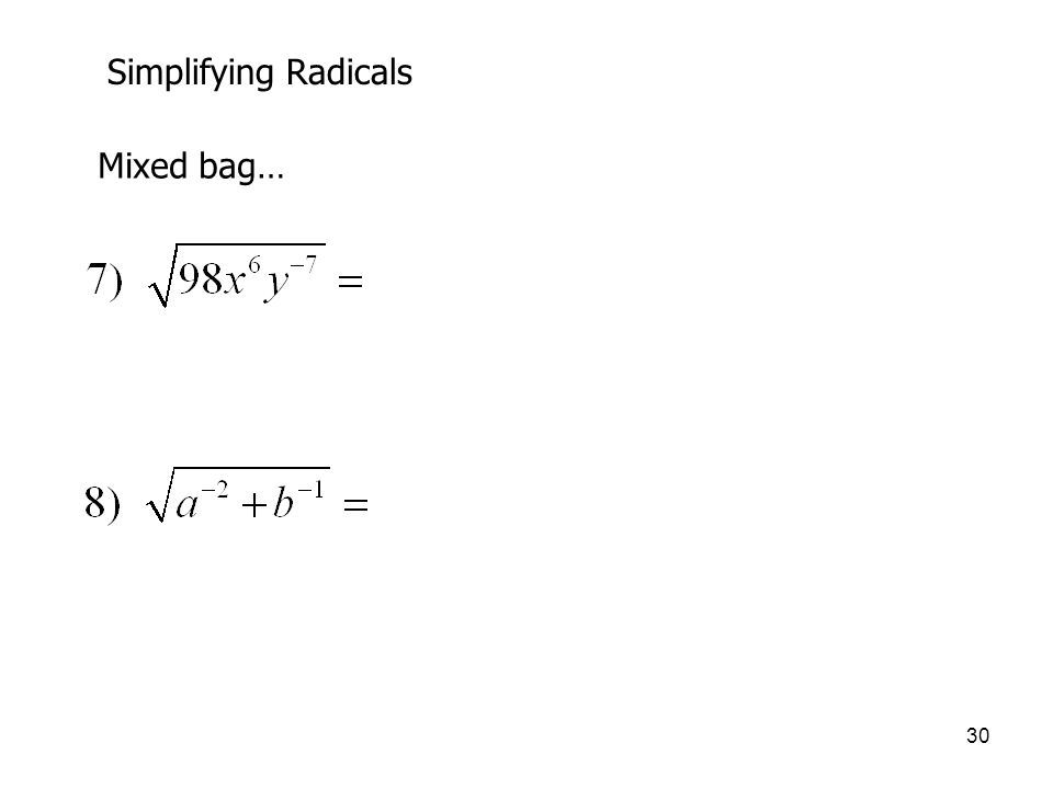 Simplifying Radicals Mixed bag…