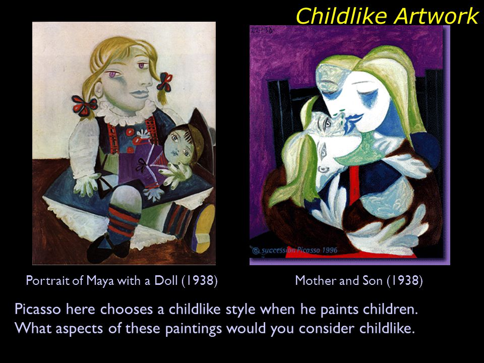 Childlike Artwork Portrait of Maya with a Doll (1938) Mother and Son (1938) Picasso here chooses a childlike style when he paints children.