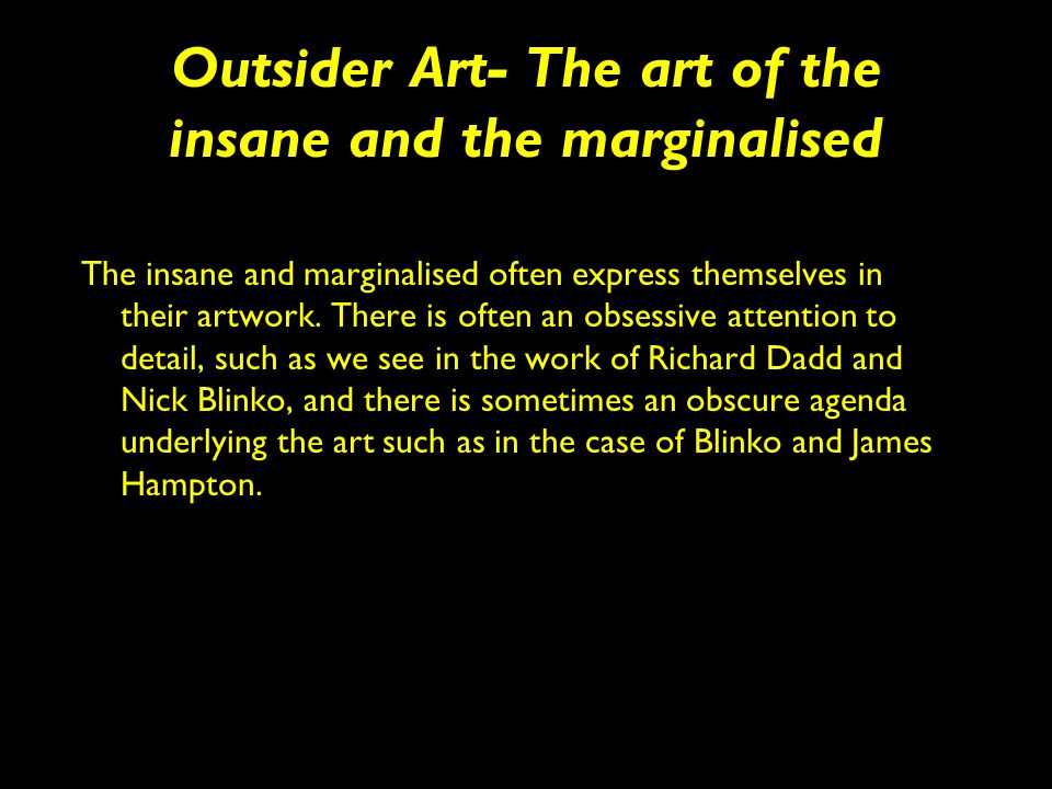 Outsider Art- The art of the insane and the marginalised