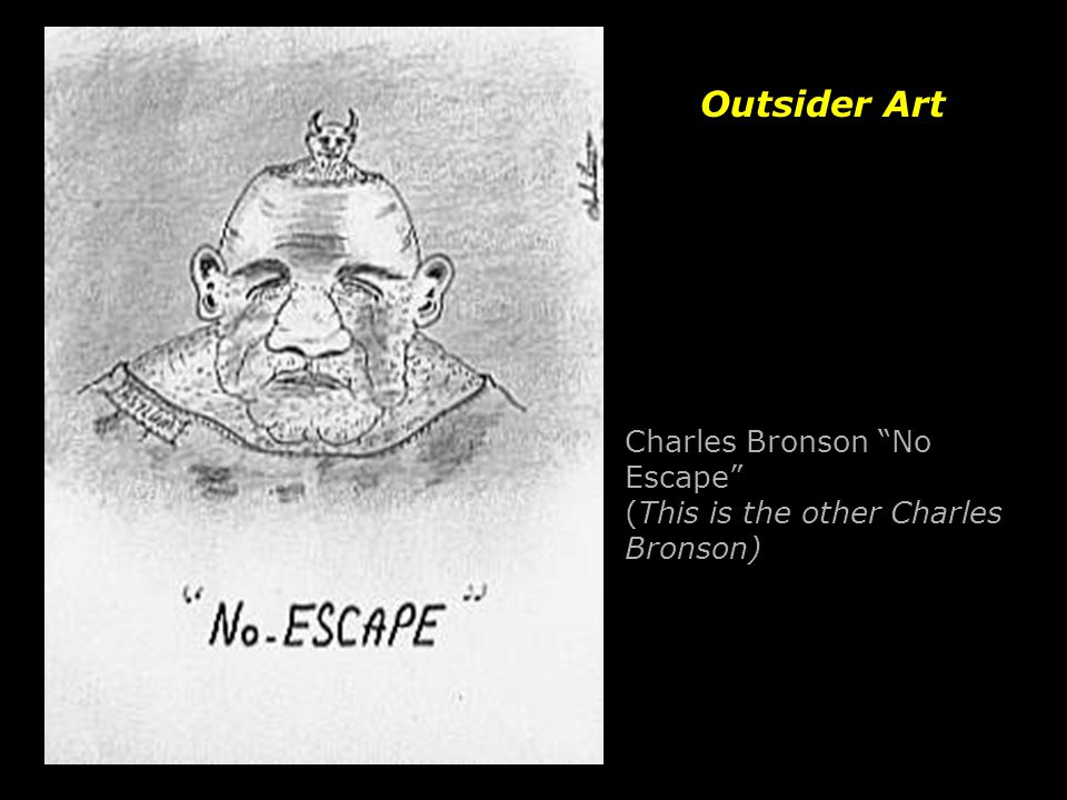 Outsider Art Charles Bronson No Escape