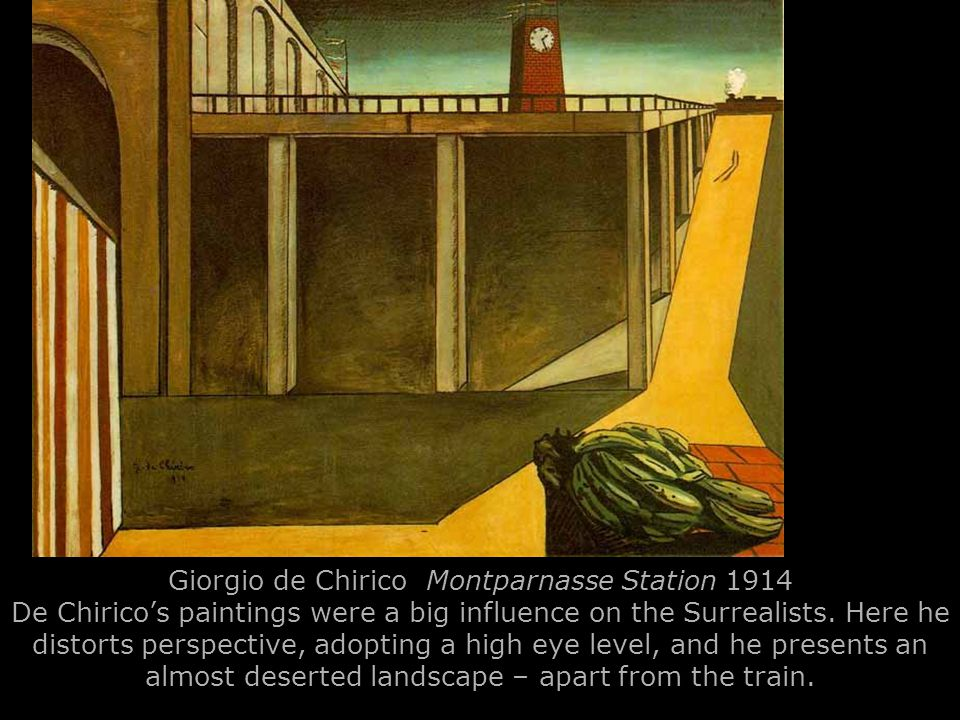 Giorgio de Chirico Montparnasse Station 1914 De Chirico's paintings were a big influence on the Surrealists.