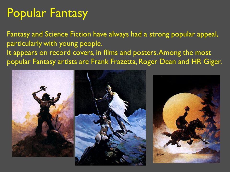 Popular Fantasy Fantasy and Science Fiction have always had a strong popular appeal, particularly with young people.