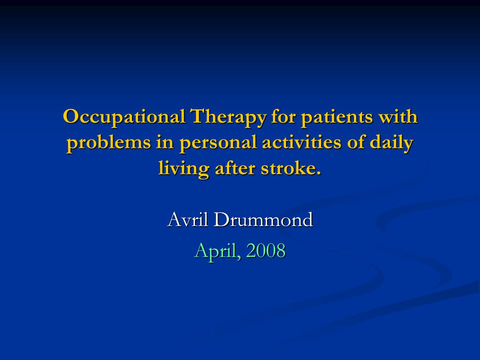 Occupational Therapy for patients with problems in personal activities of daily living after stroke.