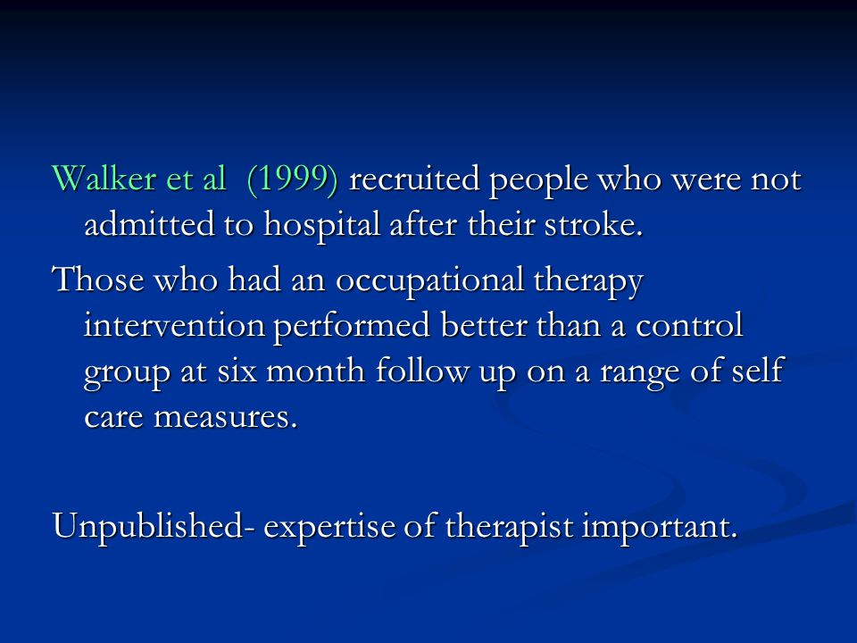 Walker et al (1999) recruited people who were not admitted to hospital after their stroke.