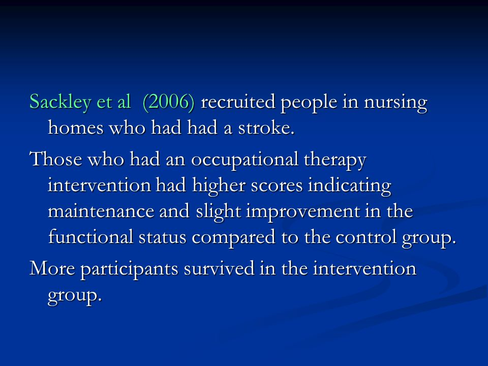 Sackley et al (2006) recruited people in nursing homes who had had a stroke.