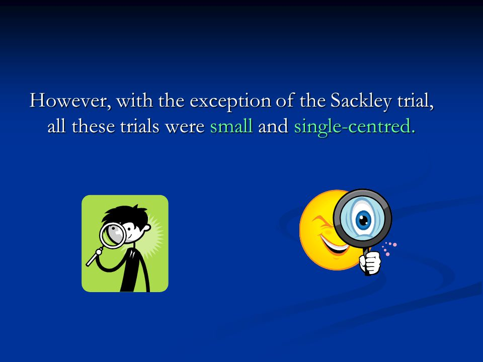 However, with the exception of the Sackley trial, all these trials were small and single-centred.