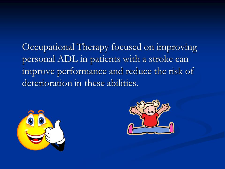 Occupational Therapy focused on improving personal ADL in patients with a stroke can improve performance and reduce the risk of deterioration in these abilities.