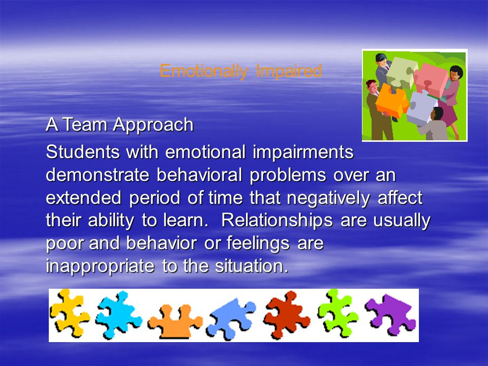 Emotionally Impaired A Team Approach.