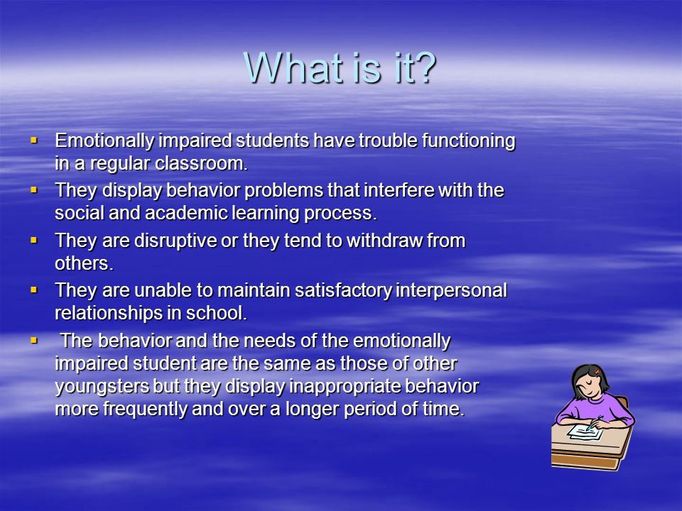 What is it Emotionally impaired students have trouble functioning in a regular classroom.